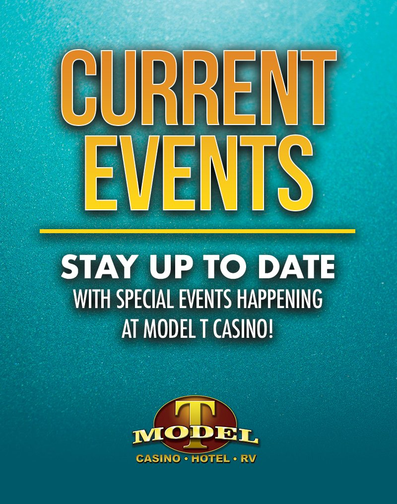 Current events Stay up to date with special events happening at Model T Casino! Model T Casino • Hotel • RV